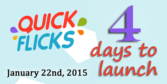 Quick Flicks 4 days to launch